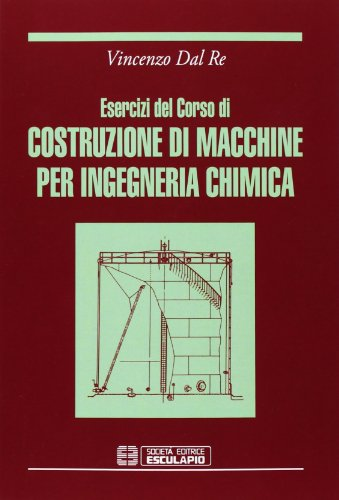 Esercizi del corso di costruzioni di macchine per ingegneria chimica