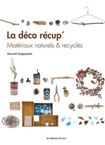 La déco récup' : Matériaux naturels & recyclés