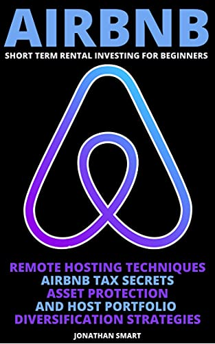 Airbnb Short Term Rental Investing For Beginners: Remote Hosting Techniques, Airbnb Tax Secrets, Asset Protection And Host Portfolio Diversification Strategies (English Edition)