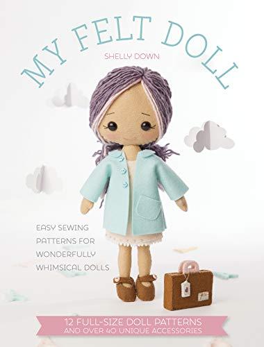 Gingermelon Felt Dolls: 12 Easy Patterns for Wonderful Whimsical Dolls: Easy Sewing Patterns for Wonderfully Whimsical Dolls
