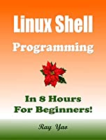 Linux Shell Programming, In 8 Hours, For Beginners!