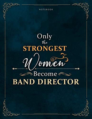 Notebook Only The Strongest Women Become Band Director Job Title Luxury Cover Lined Journal: A4, Meal, Weekly, Meal, Work List, 120 Pages, 8.5 x 11 inch, Mom, 21.59 x 27.94 cm, Lesson