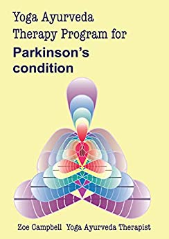 Yoga Ayurveda Therapy Program - for Parkinson's condition: A digital guide to the  use of Yoga and Ayurveda as a therapy for Parkinson's condition (Digital Yoga Therapy Program Book 2) by [Zoe Campbell]