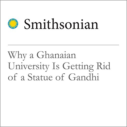 Why a Ghanaian University Is Getting Rid of a Statue of Gandhi cover art