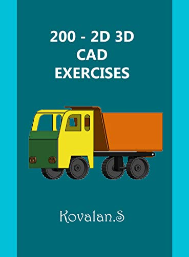 200 - 2D 3D CAD EXERCISES: A Collection from Volumes 1, 2 & 3.