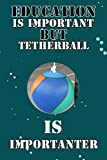 Education Is Important But Tetherball Is Importanter: Blank Lined Notebook Gift For Tetherball lover, Perfect Gift Idea For men and Women Who Loves ... game, Journal For Writing Notes Paperback