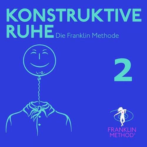 Franklin Methode - Konstruktive Ruhe 2 audiobook cover art