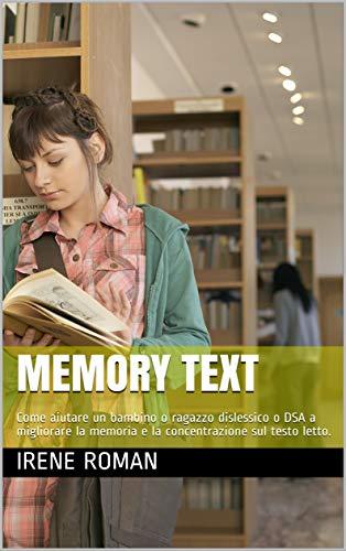 Memory Text: Come aiutare un bambino o ragazzo dislessico o DSA a migliorare la memoria e la concentrazione sul testo letto. (Italian Edition)