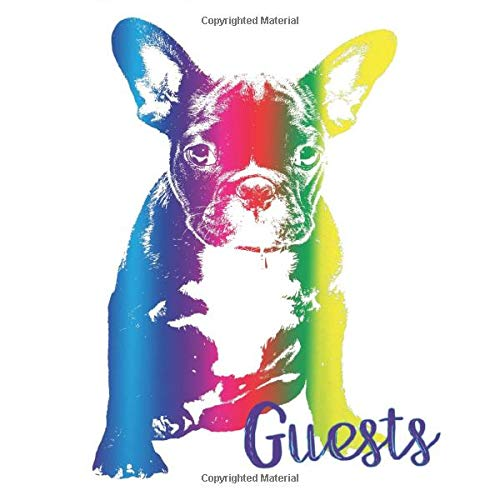 Guests: Rainbow French Bulldog Guest Book - Frenchie Guestbook - Dog Sign in Book for Cabin Vacation Rental Birthday Party Bathroom Guest Room Office ... Name and Address (112 Pages - 8.25 x 8.25