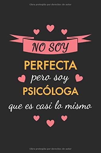 Cuaderno de Notas No soy perfecta pero soy psicóloga que es casi lo mismo: Una idea de regalo original, simpático, elegante y barato para mujer psicóloga