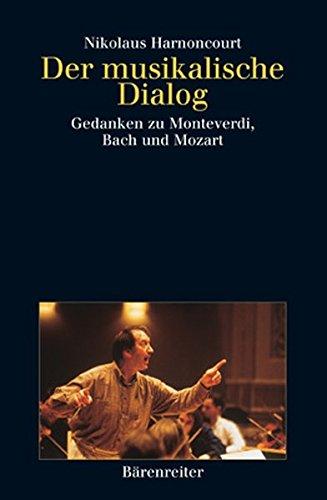 Der musikalische Dialog: Gedanken zu Monteverdi, Bach und Mozart. Buch