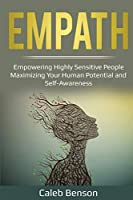 Empath: Empowering Highly Sensitive People - Maximizing Your Human Potential and Self-Awareness (Ei 2.0)