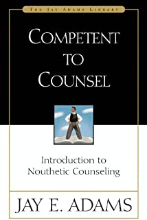 Competent to Counsel: Introduction to Nouthetic Counseling (Jay Adams Library)