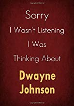 Sorry I Wasn't Listening I Was Thinking About Dwayne Johnson: A Dwayne Johnson Journal Notebook to Write down things, Take notes, Record Plans or Keep Track of Habits (7