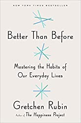 Better Than Before: Mastering the Habits of Our Everyday Lives book cover