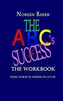 The ABCs to Success - The Workbook