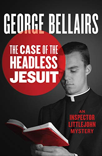 The Case of the Headless Jesuit (The Inspector Littlejohn Mysteries Book 16) (English Edition)