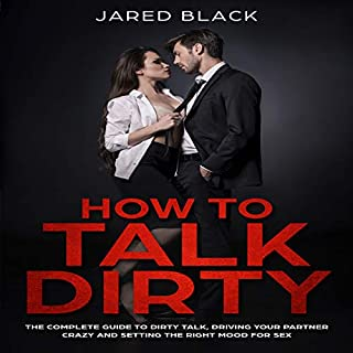 How to Talk Dirty: The Complete Guide to Dirty Talk, Driving Your Partner Crazy & Setting the Right Mood for Sex cover art