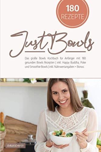 Just Bowls: Das große Bowls Kochbuch für Anfänger mit 180 gesunden Bowls Rezepten | inkl. Happy Buddha, Poke und Smoothie Bowls | inkl. Nährwertangaben + Bonus KH-Tabelle und Low Carb Alternativen