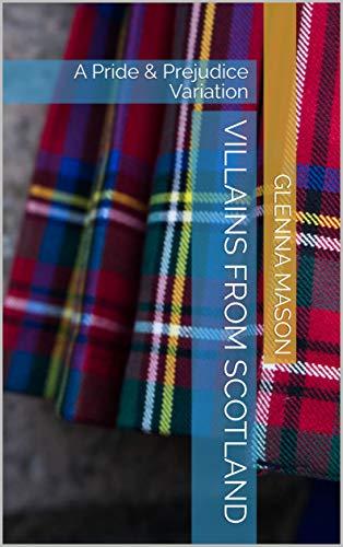 Villains From Scotland: A Pride & Prejudice Variation (English Edition)