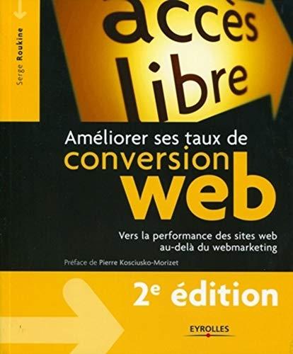 Ameliorer ses taux de conversion web - vers la performance des sites web au-delà du webmarketing (Accès libre)