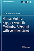 Human Guinea Pigs, by Kenneth Mellanby: A Reprint with Commentaries (Philosophy and Medicine, 134)