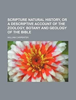 Scripture Natural History, or a Descriptive Account of the Zoology, Botany and Geology of the Bible