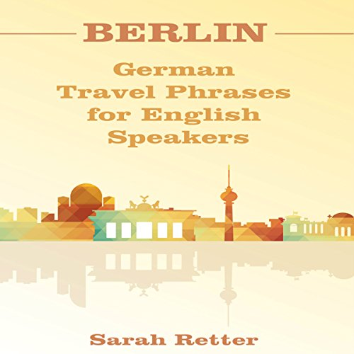 Berlin: German Travel Phrases for English Speakers     The Most Useful 1,000 Phrases to Get Around When Travelling in Berlin              De :                                                                                                                                 Sarah Retter                               Lu par :                                                                                                                                 Adrienne Ellis                      Durée : 1 h et 48 min     Pas de notations     Global 0,0