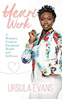 Heart Work: A Woman's Guide to Emotional Health and Self Love
