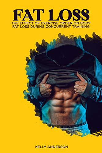Fat Loss: The Effect of Exercise Order on Body Fat Loss During Concurrent Training (English Edition)