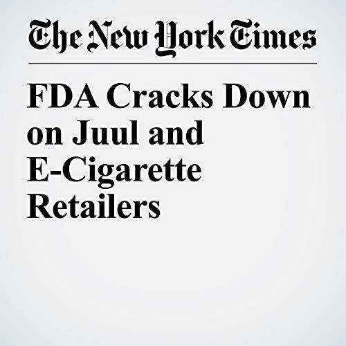 FDA Cracks Down on Juul and E-Cigarette Retailers copertina