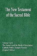 The New Testament of the Sacred Bible, Volume 1 of 2