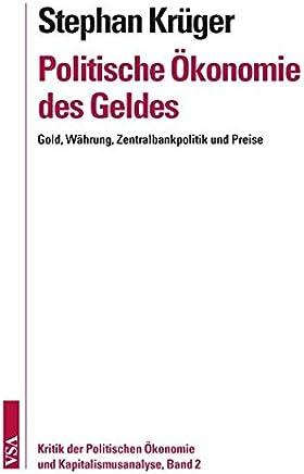Politische �konomie des Geldes: Gold, W�hrung, Zentralbankpolitik und Preise. Kritik der Politischen �konomie und Kapitalismusanalyse, Band 2