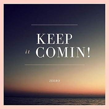 Keep It Comin'!