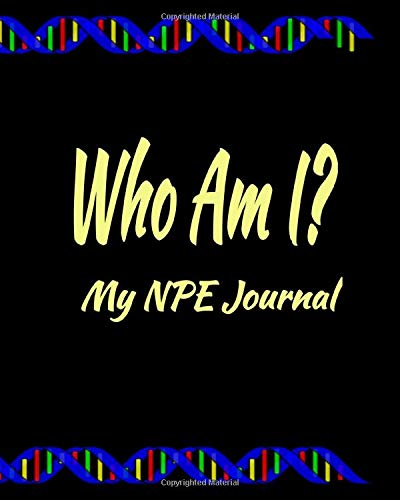 Who Am I My NPE Journal: A place to keep track of your DNA search for your Family