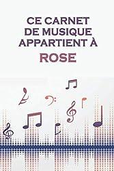 Ce carnet de musique appartient à Rose: Cahier de partitions: Papier manuscrit / 12 portées par page / idée cadeau (French Edition)