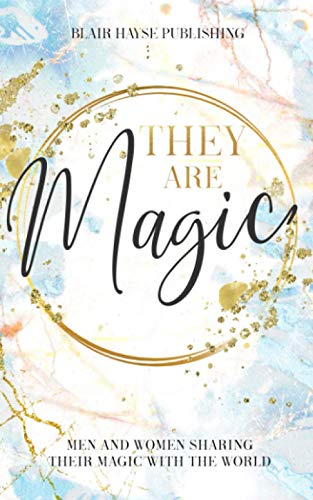 They Are Magic: Men and Women Sharing Their Magic with the World