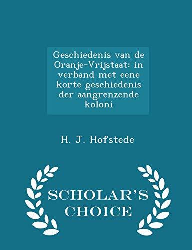 Geschiedenis Van de Oranje-Vrijstaat: In Verband Met Eene Korte Geschiedenis Der Aangrenzende Koloni - Scholar's Choice Edition