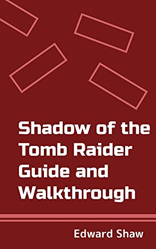 Shadow of the Tomb Raider Guide and Walkthrough (English Edition)