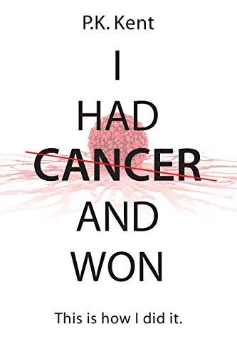 I Had Cancer and Won: This is how I did it by [P.K. Kent, Thomas Nelson]