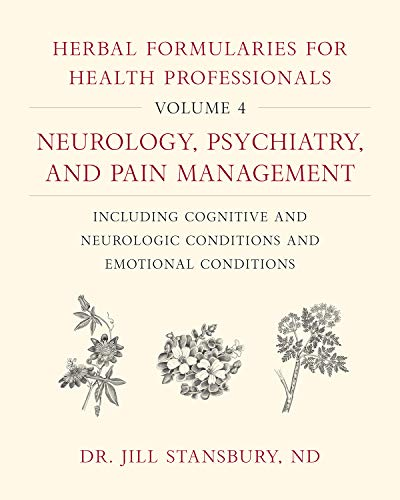 Compare Textbook Prices for Herbal Formularies for Health Professionals, Volume 4: Neurology, Psychiatry, and Pain Management, including Cognitive and Neurologic Conditions and Emotional Conditions  ISBN 9781603588560 by Stansbury, Dr. Jill