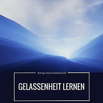 Gelassenheit Lernen - Ruhige Instrumentalmusik für Positive Gedanken und Innere Ruhe