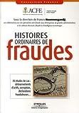 Histoires ordinaires de fraude - Détournements d'actifs, corruption, déclarations frauduleuses...