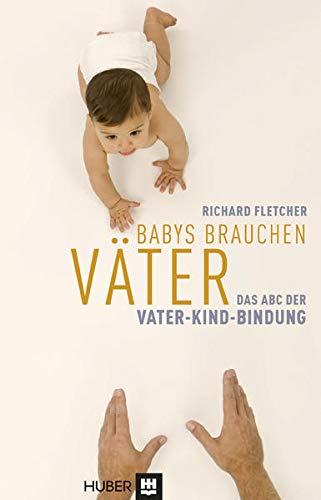 Babys brauchen Väter: Das ABC der Vater-Kind-Bindung