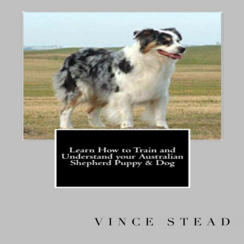Learn How to Train and Understand Your Australian Shepherd Puppy & Dog audiobook cover art