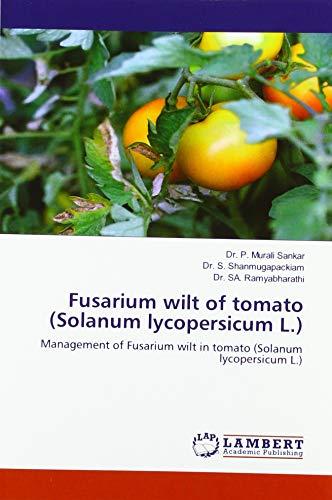 Fusarium wilt of tomato (Solanum lycopersicum L.): Management of Fusarium wilt in tomato (Solanum lycopersicum L.)