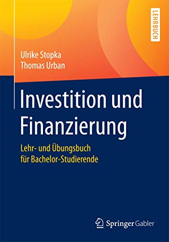 Investition und Finanzierung: Lehr- und Übungsbuch für Bachelor-Studierende (Springer-lehrbuch)