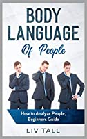 Body Language of People: How to Analyze People, Beginners Guide