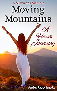 Moving Mountains: A Hero's Journey by [Audra Rene Weeks]