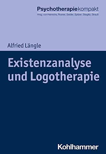 Existenzanalyse und Logotherapie (Psychotherapie kompakt)